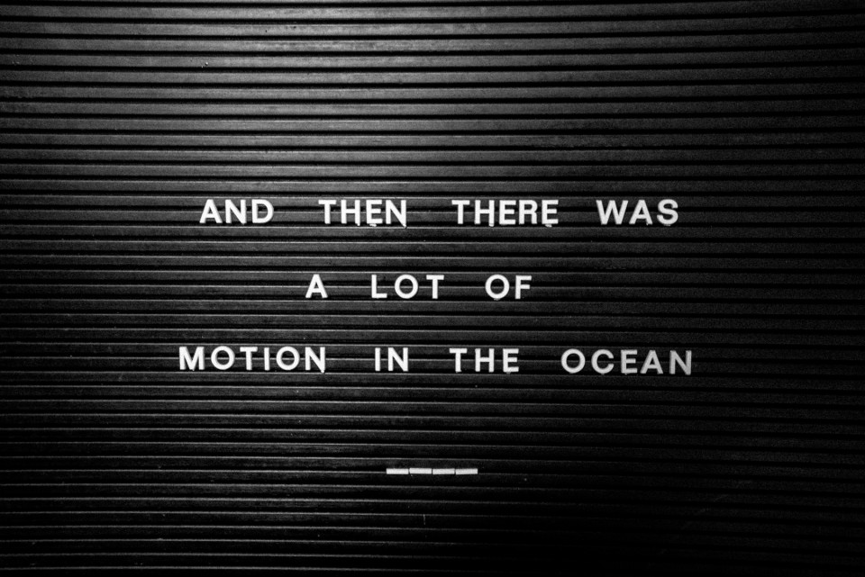 AND THEN THERE WAS A LOT OF MOTION IN THE OCEAN